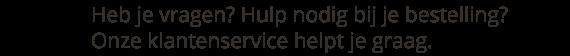 Heb je vragen? Hulp nodig bij je bestelling? Onze klantenservice helpt je graag.